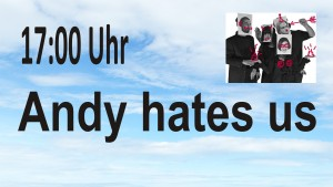 Samstag 17-00 Andy hates us